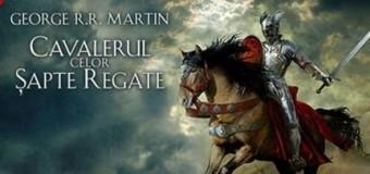 Nemira ne aduce o nouă carte George RR Martin: Cavalerul celor șapte regate